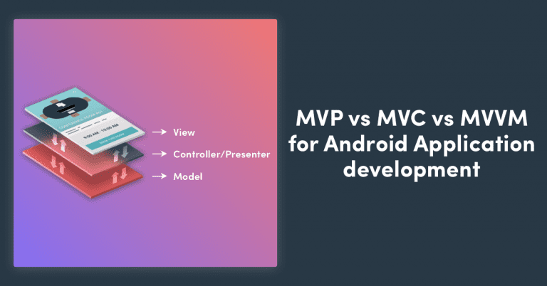 MVC vs MVP vs MVVM for Android Application Development