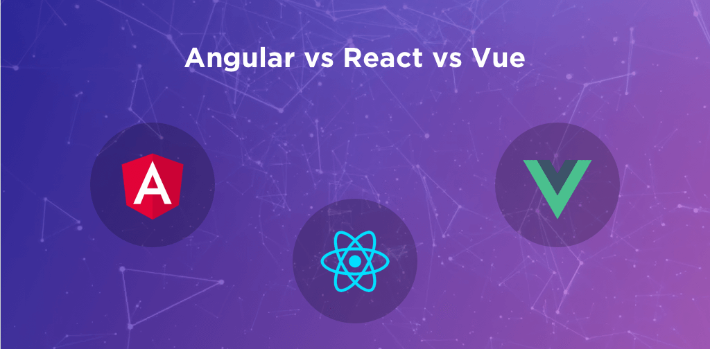 Angular vs React vs Vue – The definitive guide to choosing the Right