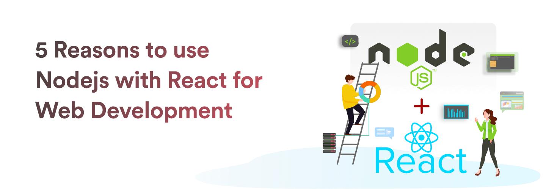 Nodejs with React for Web Development