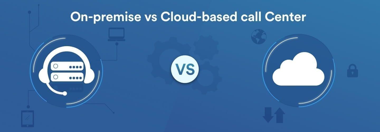 on-premise vs cloud-based call center